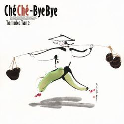 Che Che‐Bye Bye